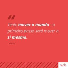 """""""Tente mover o mundo - o primeiro passo será mover a si mesmo."""" - Platão"""