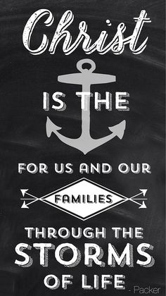 Christ is the anchor for us and our families through the storms of life. #ldsconf #whipperberry