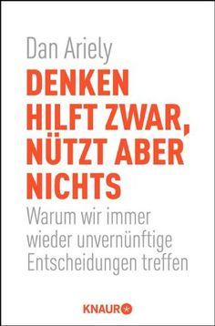 Denken hilft zwar, nützt aber nichts: Warum wir immer wieder unvernünftige Entscheidungen treffen:Amazon.de:Bücher