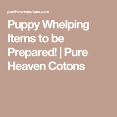 Puppy Whelping Items to be Prepared! | Pure Heaven Cotons