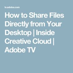 How to Share Files Directly from Your Desktop | Inside Creative Cloud | Adobe TV