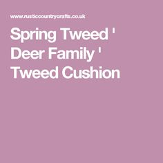 LIMITED AVAILABILITY This gorgeous deer family cushion in Spring Tweed is perfect for any nature lover or trail walker and would make a perfect addition to any Deer Family, Tweed, Cushions, Spring, Throw Pillows, Cushion, Pillows