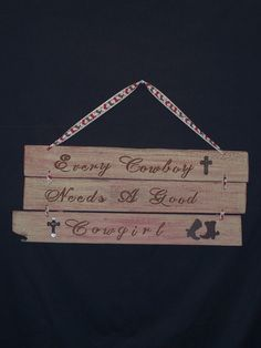 Every Cowboy Needs a Good Cowgirl - Rustic Wood Sign - Home Decor
