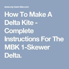 How To Make A Delta Kite - Complete Instructions For The MBK 1-Skewer Delta.