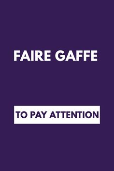 Faire gaffe - To pay attention |  Get a copy of French Slang essentials here: