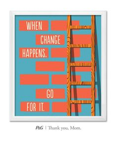 """""""When change happens, go for it!""""  In the spirit of Mother's Day, tweet the words of wisdom she passed down to you with #momswisdom or post on https://www.facebook.com/thankyoumom"""