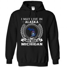 Awesome Tee I May Live in Alaska But I Was Made in Michigan (New) Shirts & Tees