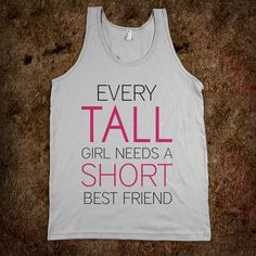 I forget what I said the other day about you being short, but it was funny. I KNOW we're like the same height but you're tiny as shit and it makes me laugh to see your reaction when you're called short... It's like a pissed off chihuahua. Bahaha