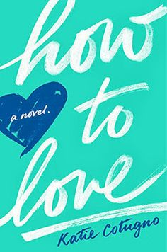 How To Love | Katie Cotugno | This is officially my new favorite book | Would definitely recommend |