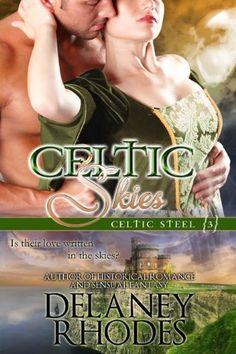Celtic Skies, Book 3 in the Celtic Steel Series by Delaney Rhodes, http://www.amazon.com/gp/product/B0093O0WGG/ref=cm_sw_r_pi_alp_fx6wqb05CRBB1