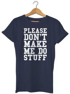 Please Don't Make Me Do Stuff Unisex Ladies Womens Mens Hipster Slogan T-Shirt-XX-Large-Navy slogan funny clothing joke novelty vintage ladies boy boys t-shirt t-shirts shirts fashion cool geek tumblr Zoella Alfie Deyes Blogger day for him for her brother sister mum mummy mother dad daddy father birthday idea ideas gift christmas present 80s 90s celebrity music cara delevinge tv film movie sarcastic offensive: Amazon.co.uk: Clothing