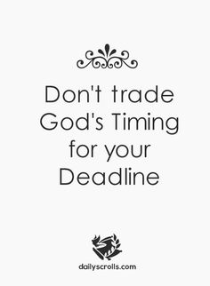 So true. When I get impatient, I must remember this. The Daily Scrolls - Bible Quotes, Bible Verses, Godly Quotes, Inspirational Quotes, Motivational Quotes, Christian Quotes, Life Quotes, Love Quotes - Visit us now dailyscrolls.com