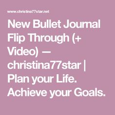 New Bullet Journal Flip Through (+ Video) — christina77star | Plan your Life. Achieve your Goals.
