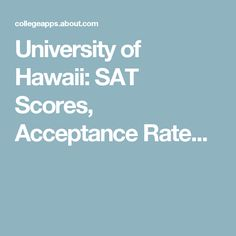 University of Hawaii: SAT Scores, Acceptance Rate...