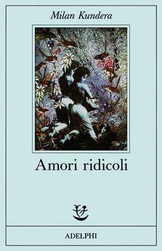 Milan Kundera - Amori ridicoli