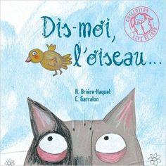 Amazon.fr - Dis-moi, l'oiseau... - Alice Brière-Haquet, Claire Garralon - Livres