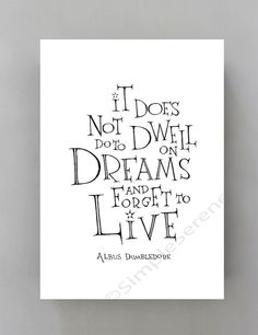 "Dumbledore quote - Harry Potter poster ""It does not do to dwell on dreams"" hand writing ink drawing print, black and white wall decor on Etsy, $15.30 CAD"