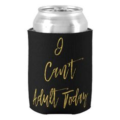 I can't adult today funny Can Cooler