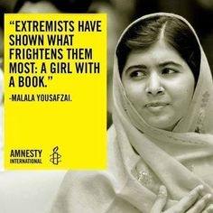 """Extremists have shown what frightens them most:  A girl with a book.""  ~ Malala Yousafza"