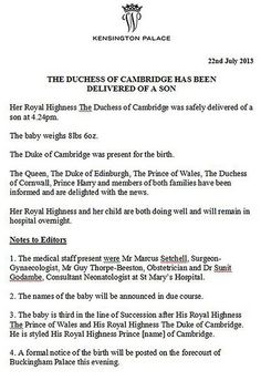 The Duchess of Cambridge has been delivered of a son: Kensington Palace The press release from Kensington Palace announcing the birth of the son of Prince William and Kate, the Duchess of Cambridge, in London, Monday July 2013 (AP Photo/Kensington Palace) Prince George Alexander Louis, Prince William And Catherine, William Kate, Prince Charles, William Windsor, Duchess Kate, Duke And Duchess, Duchess Of Cambridge, Catherine Cambridge