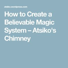How to Create a Believable Magic System – Atsiko's Chimney