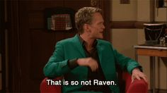 That is so not Raven.