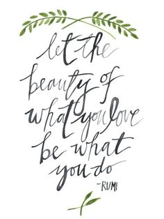 """Let the beauty of what you love be what you do."" -Rumi #inspirationalquote"