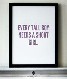 Every tall boy needs a short girl.