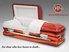 bacon coffin - for those who love bacon to death