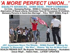 'A MORE PERFECT UNION...' EQUALITY ADVANCES... DOMA DEAD... PROP 8 DISMISSED.