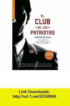 El club de los patriotas / The Patriots Club (Spanish Edition) (9788498004854) Christopher Reich, Maria Angeles Tobalina Salgado , ISBN-10: 8498004853  , ISBN-13: 978-8498004854 ,  , tutorials , pdf , ebook , torrent , downloads , rapidshare , filesonic , hotfile , megaupload , fileserve