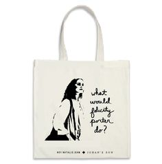 """WHAT WOULD FELICITY PORTER DO?"" Tote"