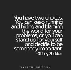 You-have-two-choices.-You-can-keep-running-and-hiding