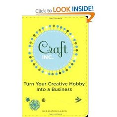 Craft Inc.: Turn Your Creative Hobby into a Business: Amazon.ca: Meg Mateo Ilasco: Books