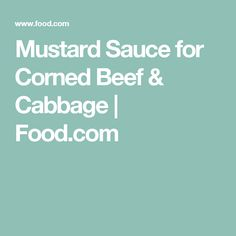 Mustard Sauce for Corned Beef & Cabbage | Food.com