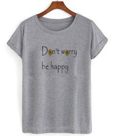 dont worry be happy #tshirt #graphictee #awsome #tee #funnyshirt