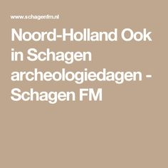 Noord-Holland Ook in Schagen archeologiedagen - Schagen FM