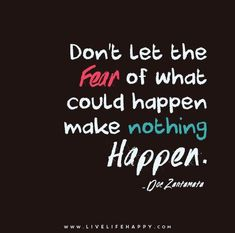 Don't let the fear of what could happen make nothing happen - Doe Zantamata #quotes: