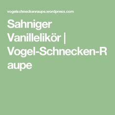 Sahniger Vanillelikör | Vogel-Schnecken-Raupe