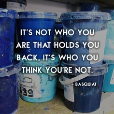 """""""It's not who you are that holds you back, it's who you think you're not"""""""