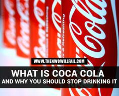 What is Coca-Cola and Why You Should Stop Drinking It