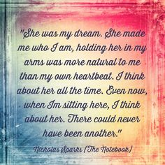 One of my fav Nicholas Sparks quotes from the Notebook.