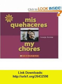 MIS Quehaceres = My Chores (Somos Latinos (We Are Latinos)) (Spanish Edition) (9780516254999) George Ancona, Alma Flor Ada, F. Isabel Campoy , ISBN-10: 0516254995  , ISBN-13: 978-0516254999 ,  , tutorials , pdf , ebook , torrent , downloads , rapidshare , filesonic , hotfile , megaupload , fileserve