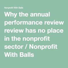 Why the annual performance review has no place in the nonprofit sector / Nonprofit With Balls
