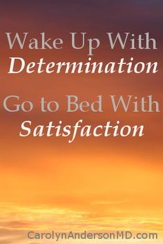 Wake up with Determination. Go to Bed with Satisfaction Productivity Hacks, Determination, Wake Up, Attitude, Mindfulness, Spirit, Motivation, Bed, Quotes