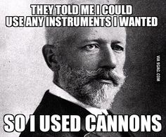 Tchaikovsky's 1812 overture, only piece of music scored for heavy artillery! The only piece of music that called for canons to be fired! Music Is Life, My Music, Music Stuff, Music Things, Reggae Music, Classical Music Humor, Fairy Tail Gray, Music Jokes, Music Humour