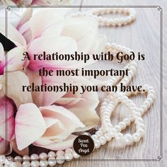 """A relationship with God is the most important relationship you can have."""