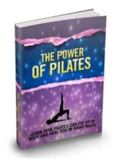 The Power Of Pilates  Learn How Pilates Can Fix Your Body And Heal You In Many Ways, Ways That You Never Thought That You'd Be Able To Do