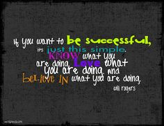 If you want to be successful, it's pretty simple.
