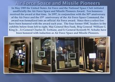 In May 1989 the United States Air Force and the National Space Club initiated  unofficially the Air Force Space and Missile Pioneers Award. In 1997 the  award was formalized into an official Air Force award. The four former SMC leaders in the exhibits below from left to right, Maj General Ben Funk, Brig General  William G  King Jr. , Lt General Charles H. Terhune, and Lt General Kenneth W. Schultz have  been honored with induction as Air Force Space and Missile Pioneers.